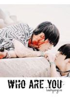 Who Are You [COMPLETED] by taehyungve