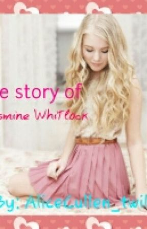 The Story Of Jasmine Whitlock by DarkAngel_Aly