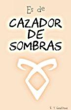Es de Cazador de Sombras... by LadySnow_Stonie