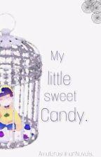 My Little Sweet Candy. 《KaraIchiJyushi.》 by AmaterasuInariNovels