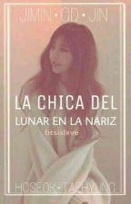 La Chica Del Lunar En La Nariz [libro 01.] by btsislxve