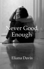 Never Good Enough #Wattys2016 by chena1998
