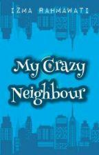 My Crazy Neighbour by IzmaRahmawati1
