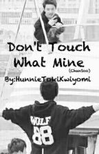 Don't Touch What Mine(ChanSoo) by HunnieTokiKwiyomi