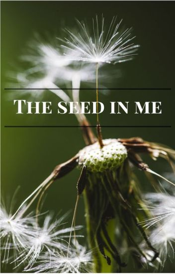 The Seed In Me