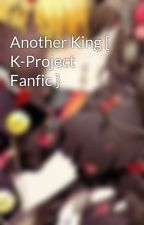 Another King { K-Project Fanfic } by Qianyu17