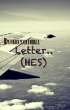 Letter.. (HES) //ON HOLD by harryxkendall