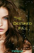 The Destined Fall by ms_xtraordinary