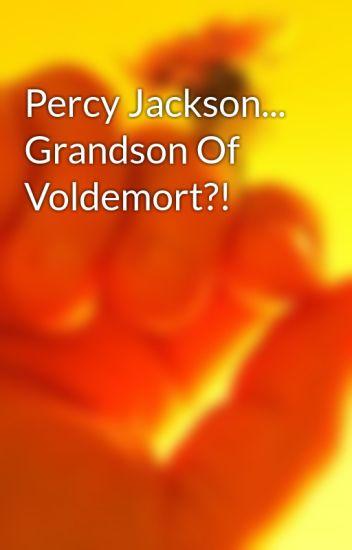 Percy Jackson... Grandson Of Voldemort?!