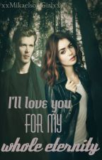 """I'll love you for my whole eternity"" (Klaus Mikaelson y tu) by xxMikaelsonGirlxx"