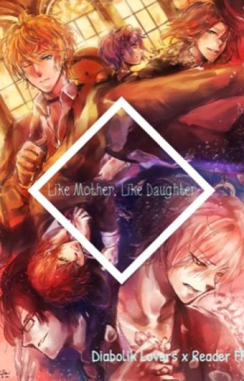 Like Mother, Like Daughter (Diabolik lovers x Reader) [SLOW UPDATES
