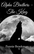 Alpha Brothers - the King (book 1) by penniebroekman1