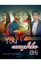 YOU complete ME! ❤️Eternal Ishq❤️ (BOOK 2) by love_stories0523