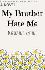 My Brother Hate Me by Intan17Putri
