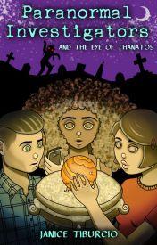 Paranormal Investigators and The Eye of Thanatos (short story) by JaniceTiburcio