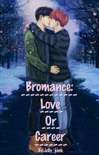 BROMANCE:love or career? [COMPLETE] by Jelly_pink