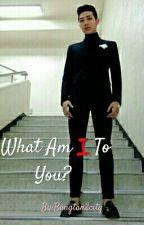 ((COMPLETE!)) What Am I To You?    Namjoon FF  by NamjoonAsf