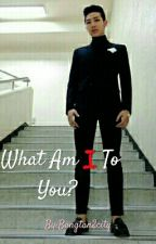 ((COMPLETE!)) What Am I To You? || Namjoon FF  by Bangtan2city