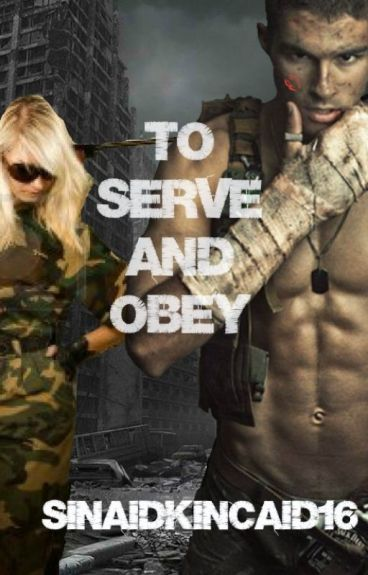 TO SERVE AND OBEY