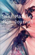 S.M.S/Ma Vie, Mon Journal by Alys_Ryu
