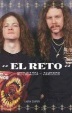 EL RETO (Jameson, METALLICA Fanfic) by Laura_Cooper