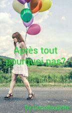 Après tout pourquoi pas? by CocoBoulette