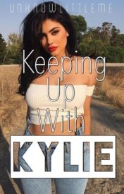 Keeping Up With Kylie by unknowlittleme