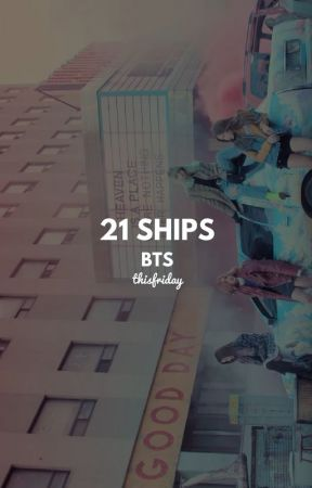 21 ships / bts by thisfriday