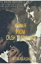 Manan: From Crush To Soulmate..!(On Hold) by Mairasingh