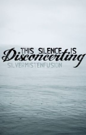 This Silence is Disconcerting by silvermistenfusion