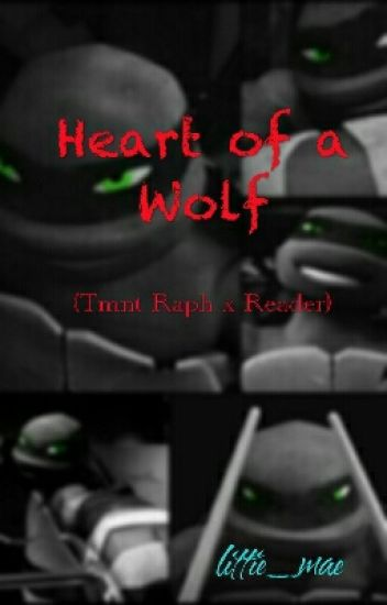 Heart Of A Wolf (Raphael X Reader)