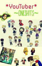 YouTuber Oneshots by OverBones
