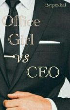 Office Girl Vs CEO by pcykai_