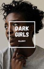 Dark Girls | ✓ by bllurry