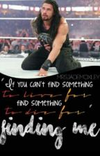 Finding Me •Roman Reigns Love Story• ( On Hold) by MrsJadeMoxley
