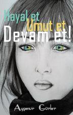 Hayal et Umut et Devam et!  by AysenurGurler