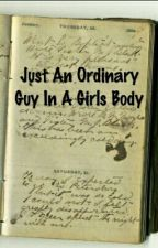 Just An Ordinary Guy In A Girls Body by HeyItsLiam