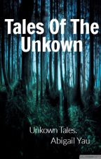 Tales Of The Unknown by Abigailyau