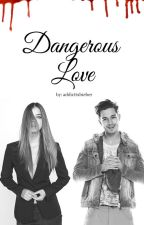 Dangerous Love by addicttxbieber