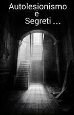 Autolesionismo e Segreti... by eli070616