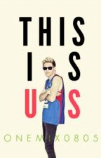 This Is Us || Niall Horan fanfic by OneMix0805