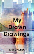 My Drawn Drawings by dawnrose03