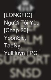 [LONGFIC] Người Tôi Yêu [Chap 20]  YoonSic  TaeNy  YulHuyn   PG   by Yoonsic_in_my_mind