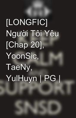 Đọc truyện [LONGFIC] Người Tôi Yêu [Chap 20], YoonSic, TaeNy, YulHuyn   PG  