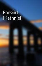 FanGirl  [Kathniel] by margarethbaby