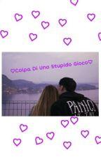 ♡Colpa Di Uno Stupido Gioco♡ by giuly_ok_ahah_