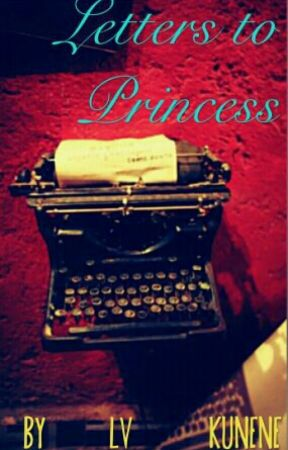 Letters To Princess by LV_Kunene