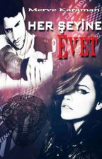 HER ŞEYİNE EVET by KaramanMerve