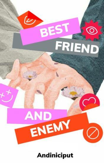 BESTFRIEND AND ENEMY