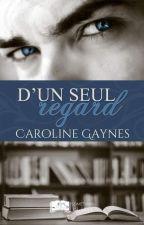 D'UN SEUL REGARD (SOUS CONTRAT D'EDITION) by CarolineGaynes